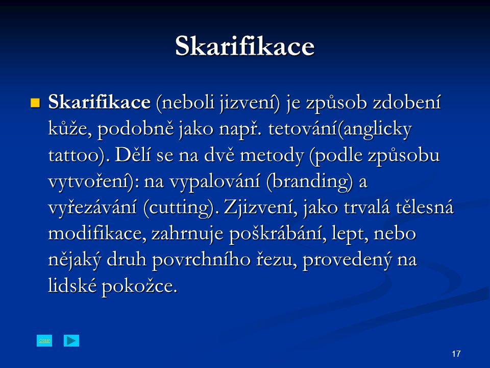 Obsah 17 Skarifikace Skarifikace (neboli jizvení) je způsob zdobení kůže, podobně jako např.