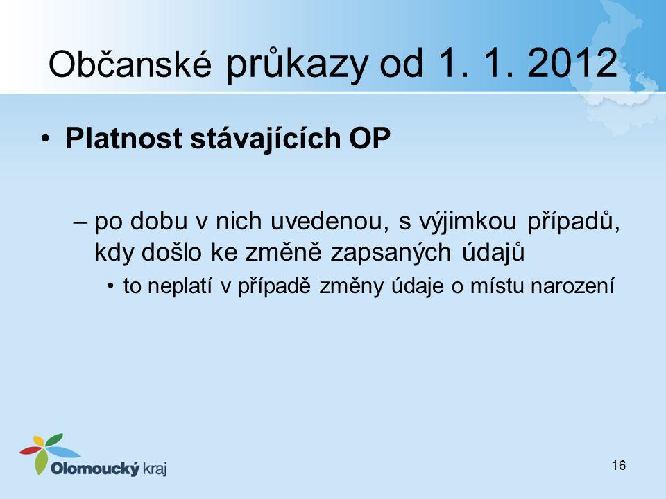 Občanské průkazy od 1. 1. 2012 Platnost stávajících OP –po dobu v nich uvedenou, s výjimkou případů, kdy došlo ke změně zapsaných údajů to neplatí v p