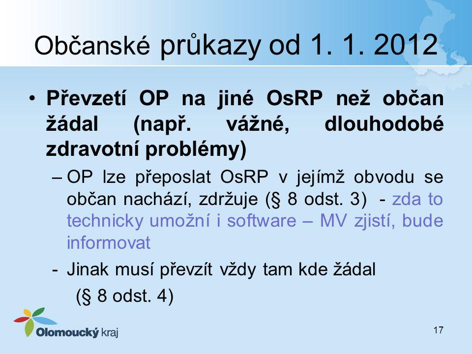 Občanské průkazy od 1. 1. 2012 Převzetí OP na jiné OsRP než občan žádal (např. vážné, dlouhodobé zdravotní problémy) –OP lze přeposlat OsRP v jejímž o