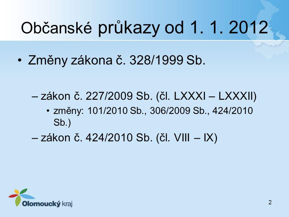 Občanské průkazy od 1. 1. 2012 Změny zákona č. 328/1999 Sb. –zákon č. 227/2009 Sb. (čl. LXXXI – LXXXII) změny: 101/2010 Sb., 306/2009 Sb., 424/2010 Sb