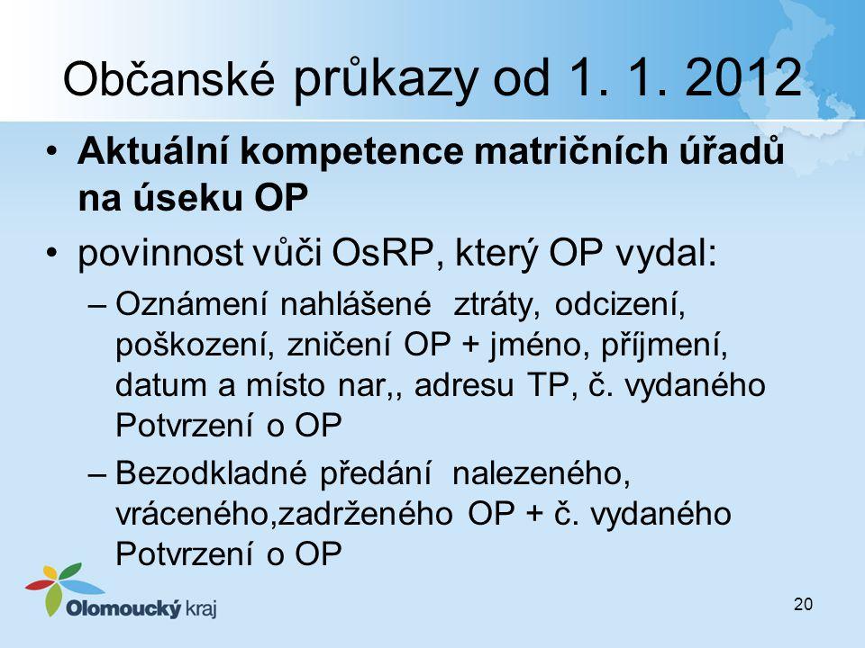Občanské průkazy od 1. 1. 2012 Aktuální kompetence matričních úřadů na úseku OP povinnost vůči OsRP, který OP vydal: –Oznámení nahlášené ztráty, odciz