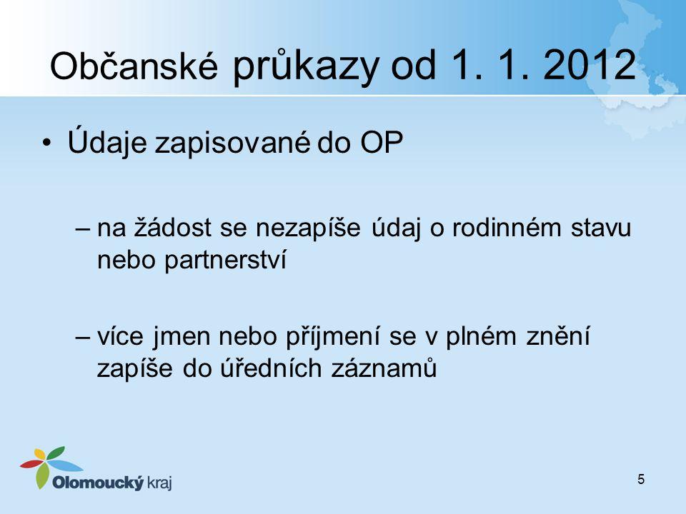Občanské průkazy od 1. 1. 2012 Údaje zapisované do OP –na žádost se nezapíše údaj o rodinném stavu nebo partnerství –více jmen nebo příjmení se v plné