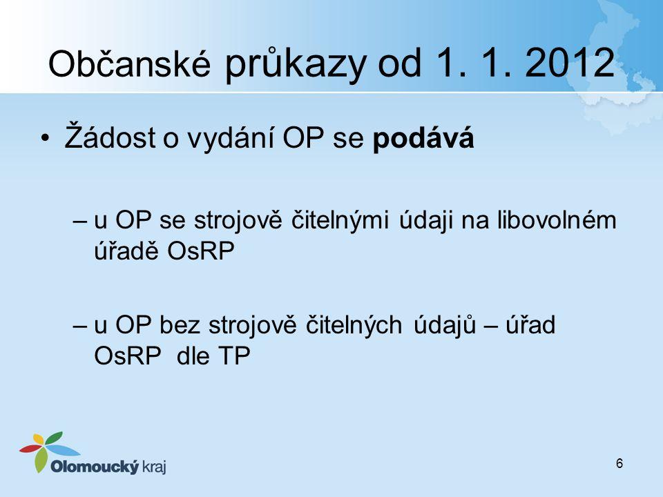 Občanské průkazy od 1. 1. 2012 Žádost o vydání OP se podává –u OP se strojově čitelnými údaji na libovolném úřadě OsRP –u OP bez strojově čitelných úd