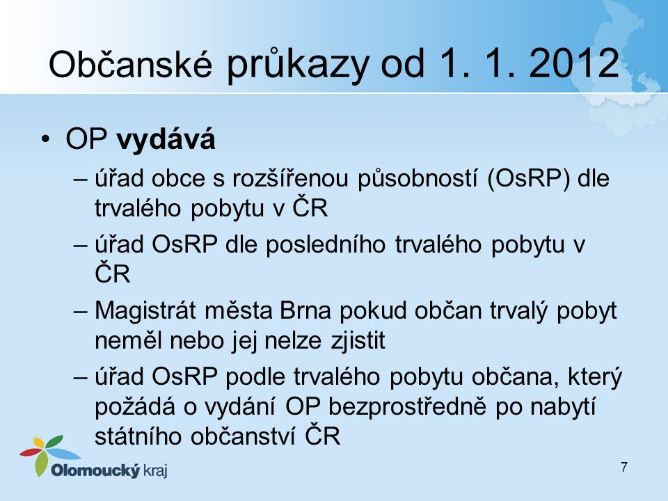 Občanské průkazy od 1. 1. 2012 OP vydává –úřad obce s rozšířenou působností (OsRP) dle trvalého pobytu v ČR –úřad OsRP dle posledního trvalého pobytu