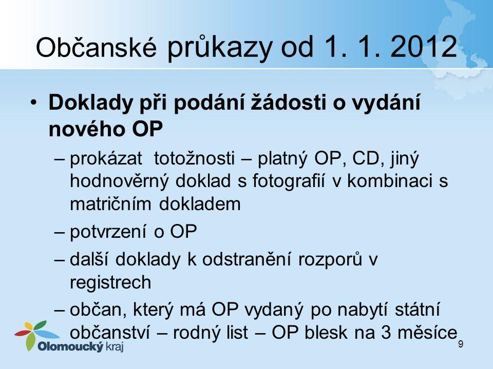 Občanské průkazy od 1. 1. 2012 Doklady při podání žádosti o vydání nového OP –prokázat totožnosti – platný OP, CD, jiný hodnověrný doklad s fotografií