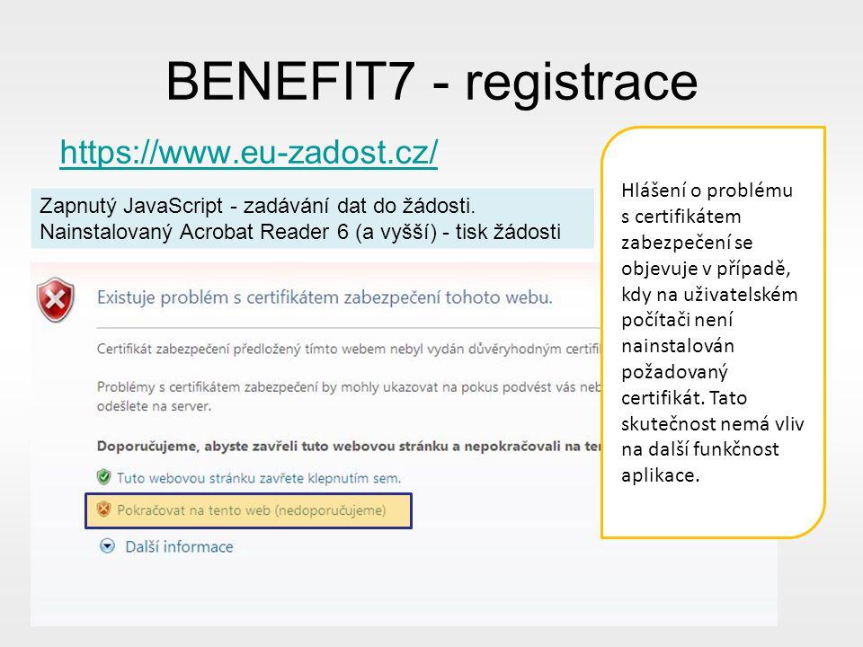 BENEFIT7 - registrace https://www.eu-zadost.cz/ Hlášení o problému s certifikátem zabezpečení se objevuje v případě, kdy na uživatelském počítači není nainstalován požadovaný certifikát.