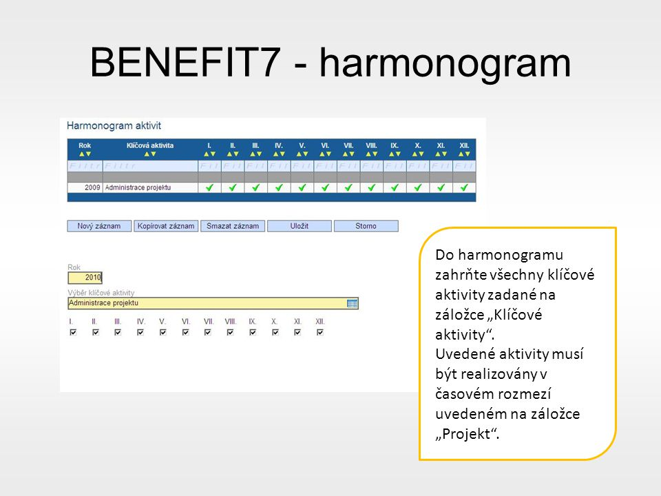 "BENEFIT7 - harmonogram Do harmonogramu zahrňte všechny klíčové aktivity zadané na záložce ""Klíčové aktivity ."