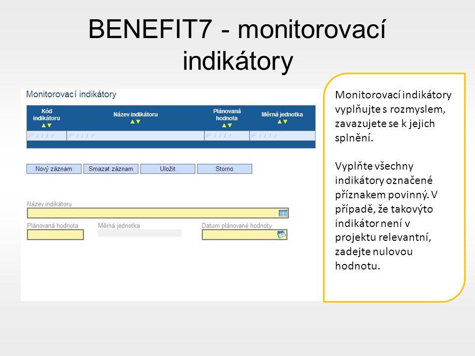 BENEFIT7 - monitorovací indikátory Monitorovací indikátory vyplňujte s rozmyslem, zavazujete se k jejich splnění.