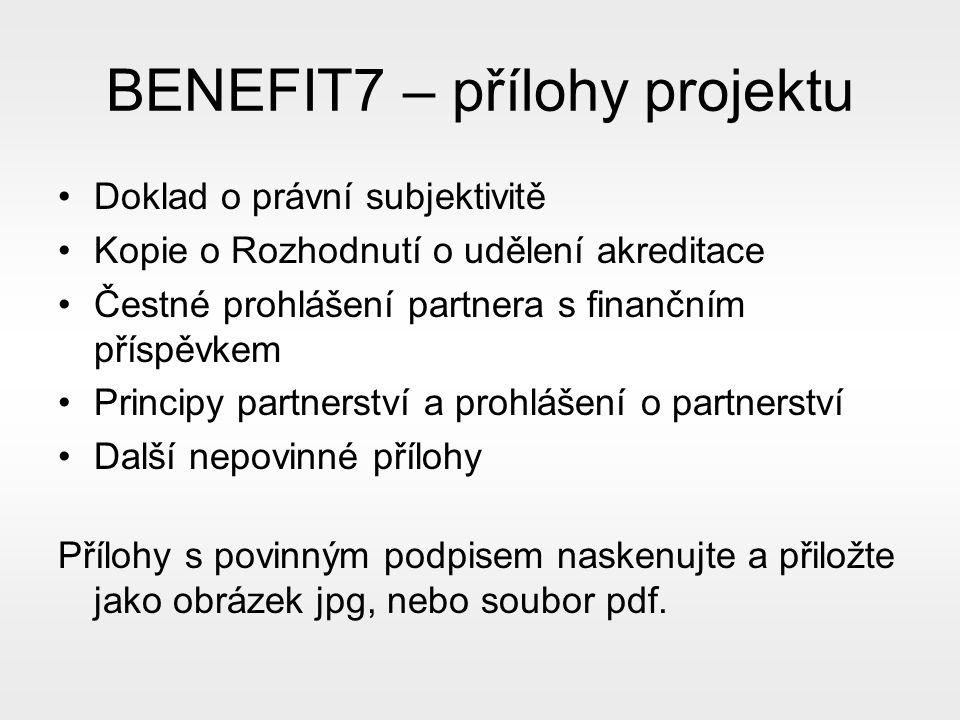 BENEFIT7 – přílohy projektu Doklad o právní subjektivitě Kopie o Rozhodnutí o udělení akreditace Čestné prohlášení partnera s finančním příspěvkem Principy partnerství a prohlášení o partnerství Další nepovinné přílohy Přílohy s povinným podpisem naskenujte a přiložte jako obrázek jpg, nebo soubor pdf.