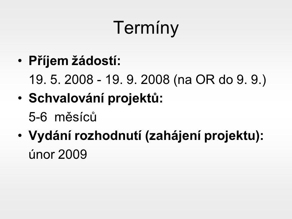 Termíny Příjem žádostí: 19.5. 2008 - 19. 9. 2008 (na OR do 9.