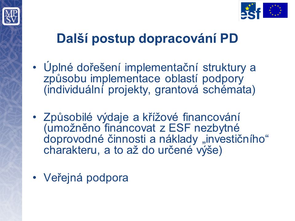 Další postup dopracování PD Úplné dořešení implementační struktury a způsobu implementace oblastí podpory (individuální projekty, grantová schémata) Z