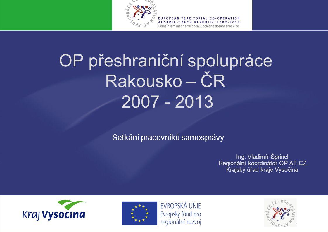 OP AT-CZ 2007-2013 Specifika programu Projekty podporují rozvoj česko-rakouského pohraničí rozvíjí partnerskou spolupráci mezi obyvateli v pohraničí jsou realizované společně neziskové OP ČR-Rakousko 2007 – 2013 je programem spolupráce