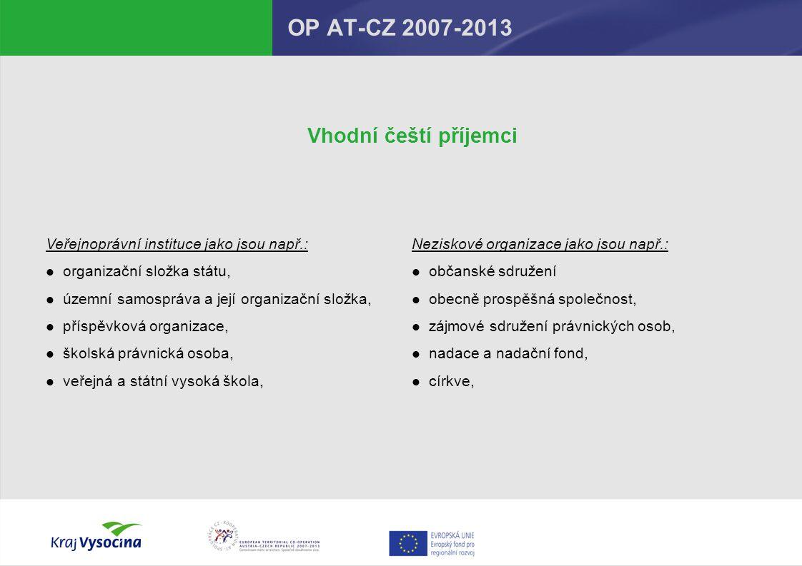 OP AT-CZ 2007-2013 Přijímání žádostí Předkládání žádostí:Průběžně (bez výzev – jen indikativní termín) Příjem žádostí:Krajský úřad kraje Vysočina odd.