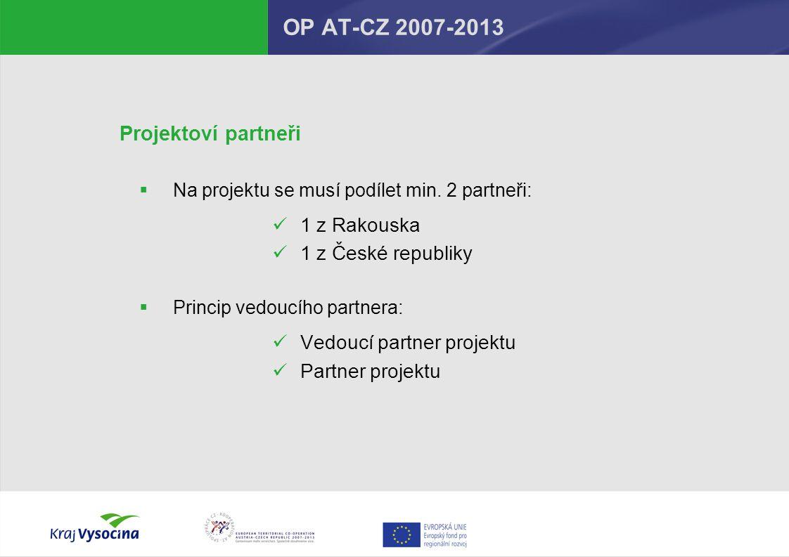 OP AT-CZ 2007-2013 Projektoví partneři  Na projektu se musí podílet min.