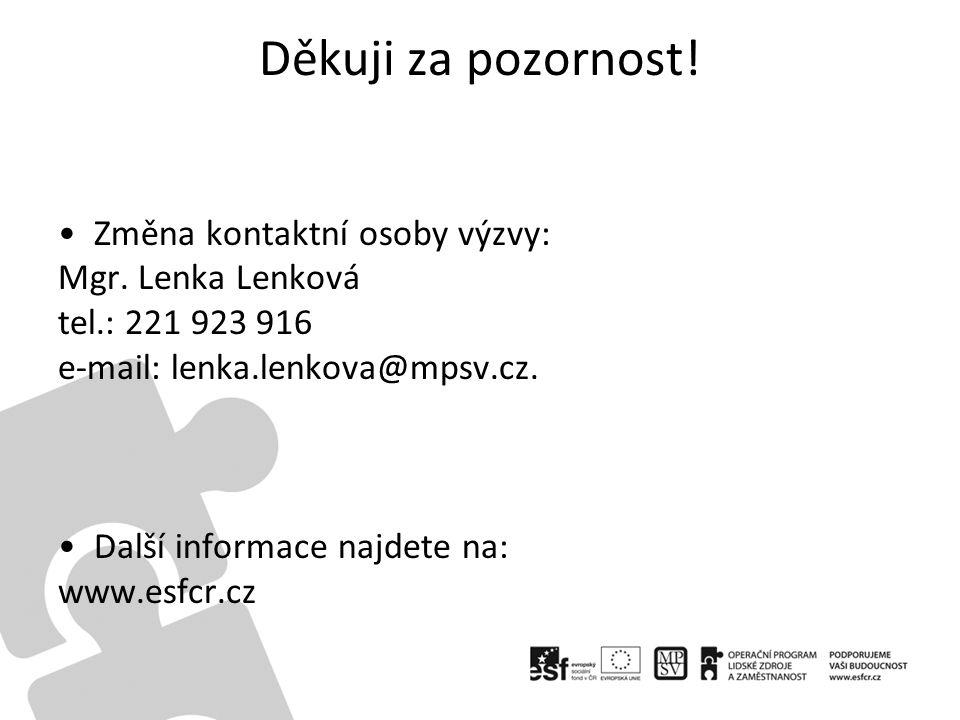 Děkuji za pozornost! Změna kontaktní osoby výzvy: Mgr. Lenka Lenková tel.: 221 923 916 e-mail: lenka.lenkova@mpsv.cz. Další informace najdete na: www.