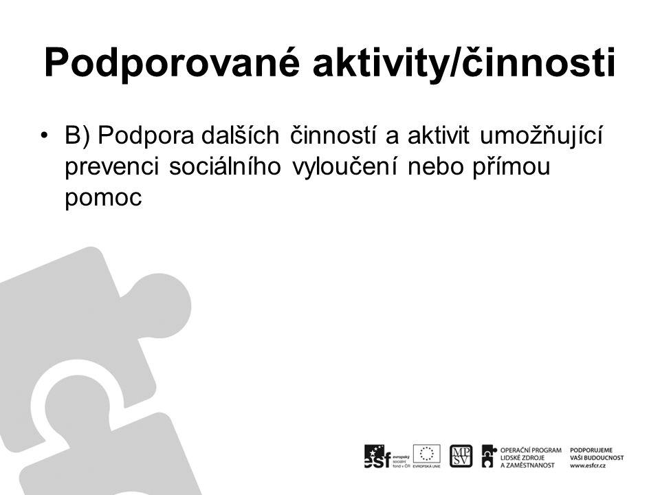 Podporované aktivity/činnosti B) Podpora dalších činností a aktivit umožňující prevenci sociálního vyloučení nebo přímou pomoc