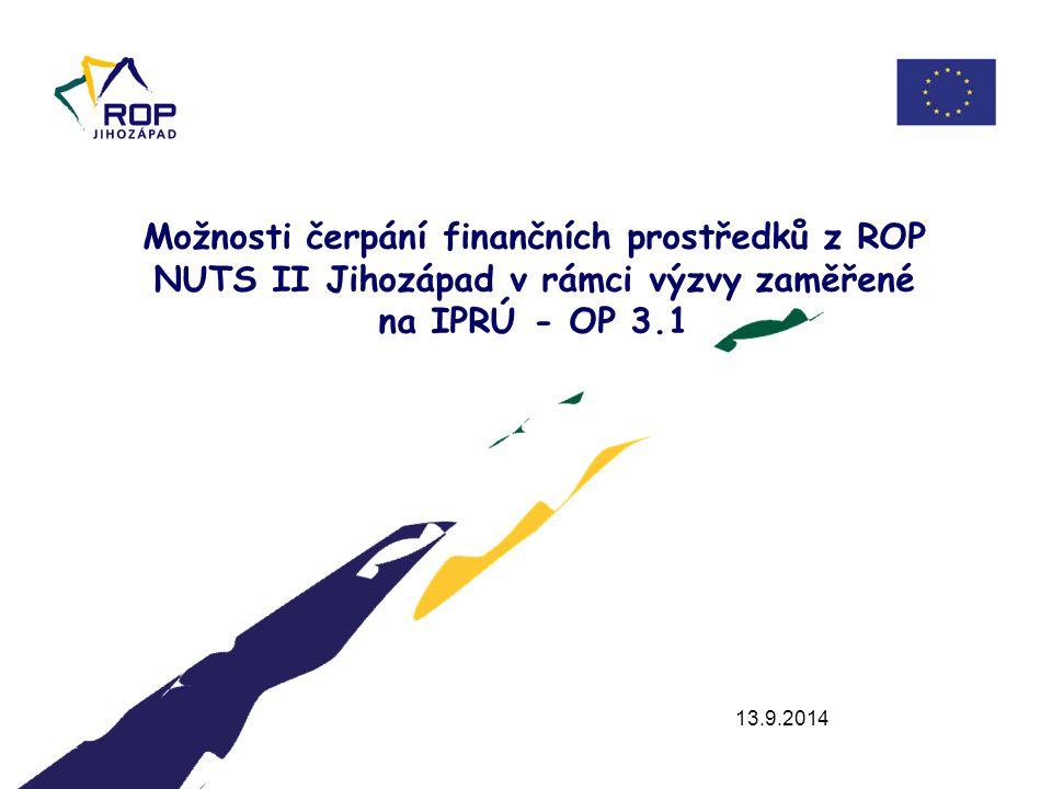 13.9.2014 Možnosti čerpání finančních prostředků z ROP NUTS II Jihozápad v rámci výzvy zaměřené na IPRÚ - OP 3.1
