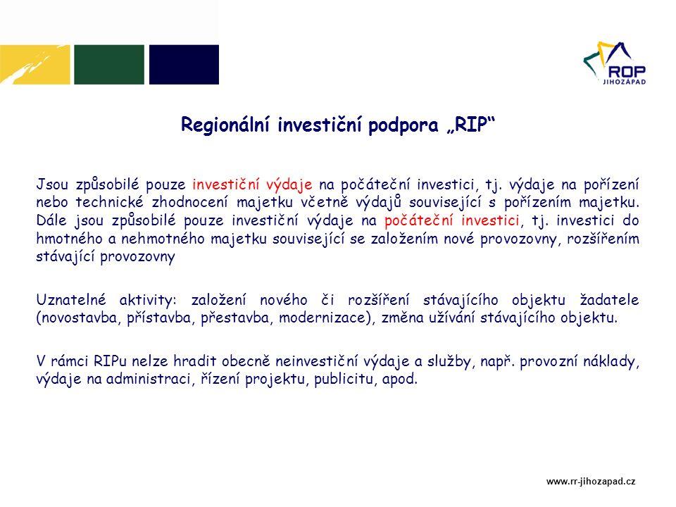 """www.rr-jihozapad.cz Regionální investiční podpora """"RIP Jsou způsobilé pouze investiční výdaje na počáteční investici, tj."""