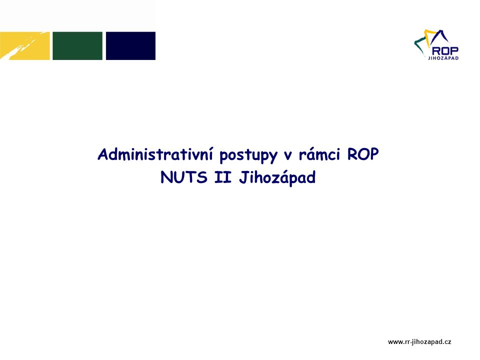 www.rr-jihozapad.cz Administrativní postupy v rámci ROP NUTS II Jihozápad