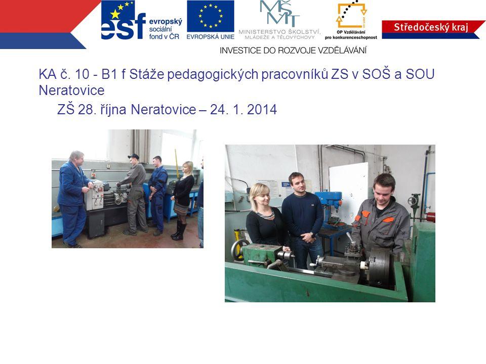 KA č. 10 - B1 f Stáže pedagogických pracovníků ZS v SOŠ a SOU Neratovice ZŠ 28. října Neratovice – 24. 1. 2014