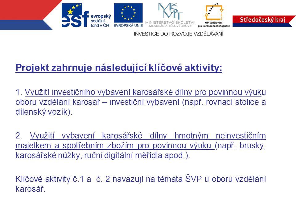 Projekt zahrnuje následující klíčové aktivity: 1. Využití investičního vybavení karosářské dílny pro povinnou výuku oboru vzdělání karosář – investičn