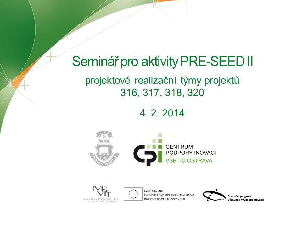 4. 2. 2014 Seminář pro aktivity PRE-SEED II projektové realizační týmy projektů 316, 317, 318, 320