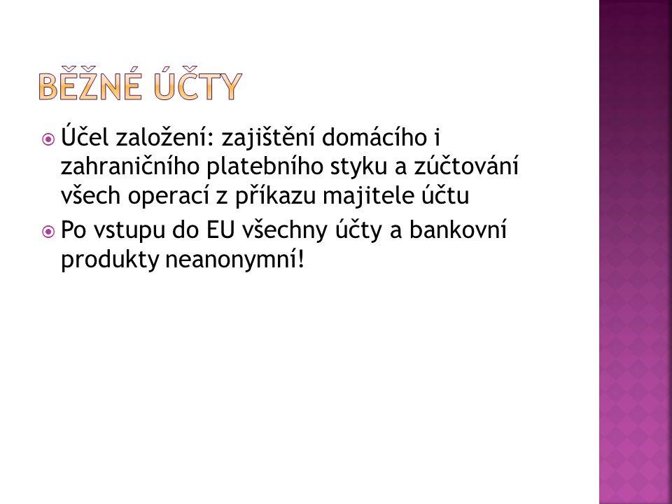  Účel založení: zajištění domácího i zahraničního platebního styku a zúčtování všech operací z příkazu majitele účtu  Po vstupu do EU všechny účty a