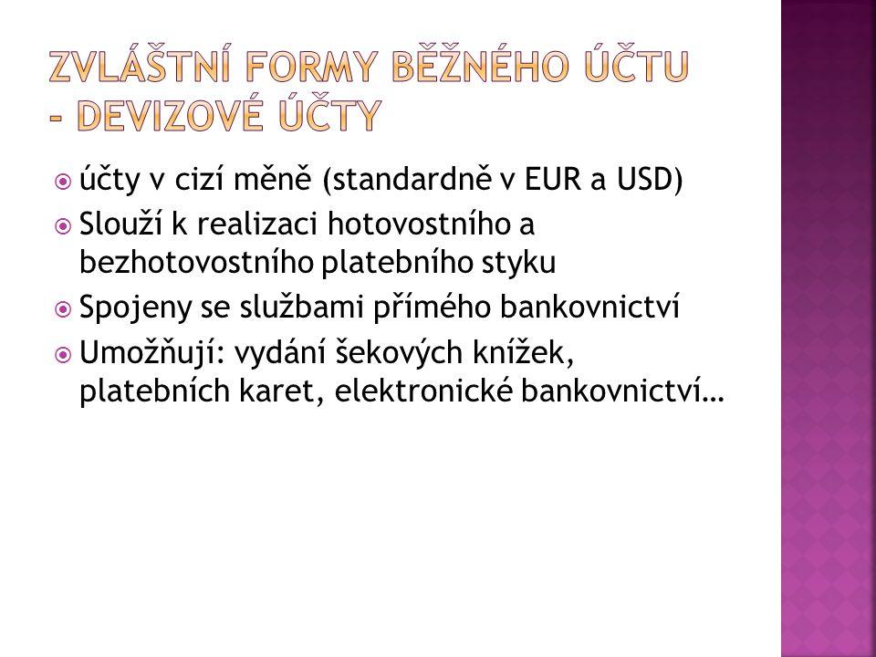  účty v cizí měně (standardně v EUR a USD)  Slouží k realizaci hotovostního a bezhotovostního platebního styku  Spojeny se službami přímého bankovn