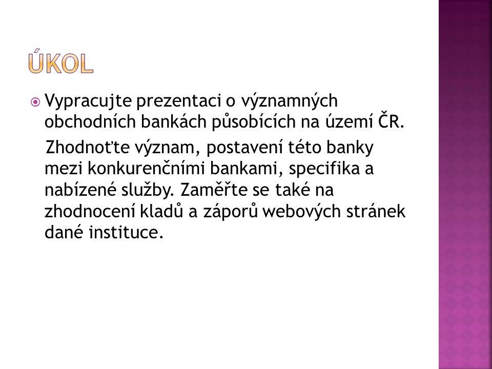  Vypracujte prezentaci o významných obchodních bankách působících na území ČR. Zhodnoťte význam, postavení této banky mezi konkurenčními bankami, spe