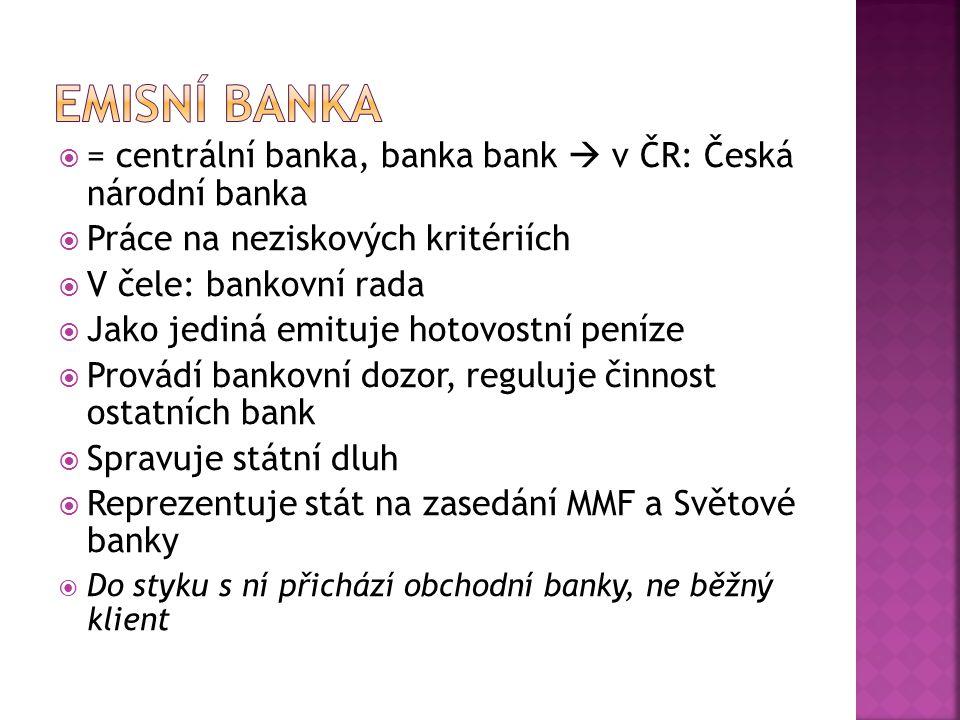  = centrální banka, banka bank  v ČR: Česká národní banka  Práce na neziskových kritériích  V čele: bankovní rada  Jako jediná emituje hotovostní