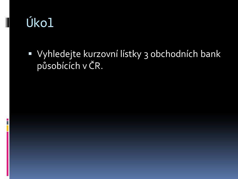 Úkol  Vyhledejte kurzovní lístky 3 obchodních bank působících v ČR.