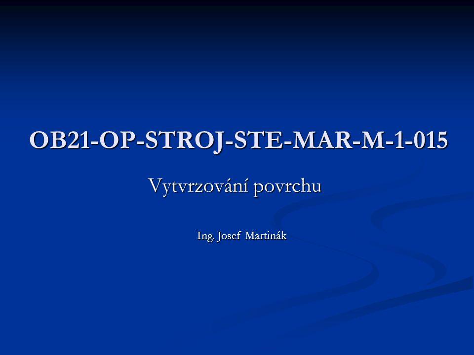 OB21-OP-STROJ-STE-MAR-M-1-015 Vytvrzování povrchu Ing. Josef Martinák