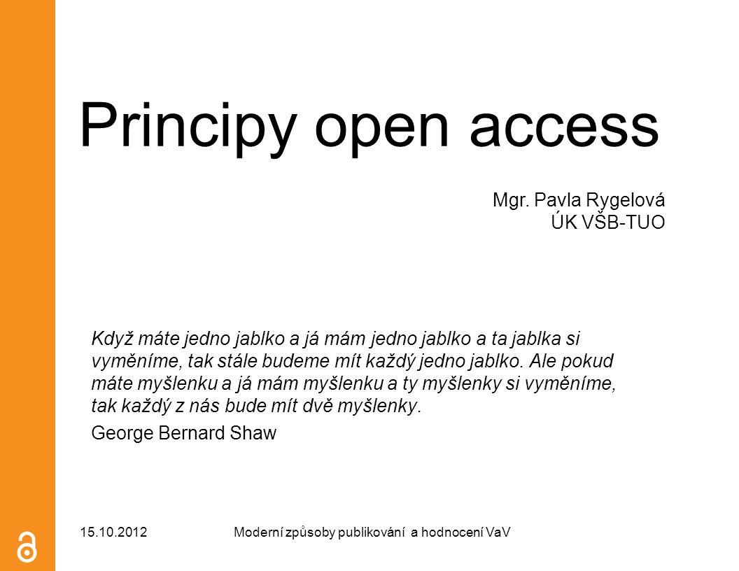 Principy open access Když máte jedno jablko a já mám jedno jablko a ta jablka si vyměníme, tak stále budeme mít každý jedno jablko. Ale pokud máte myš