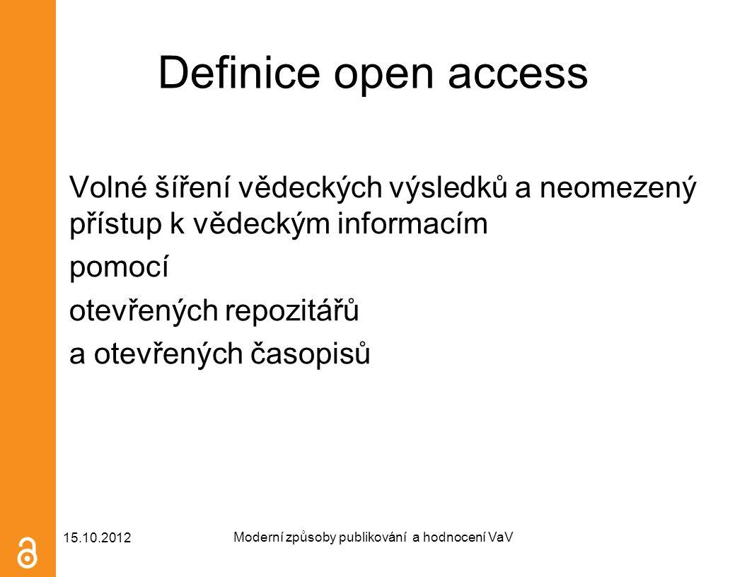 Definice open access Volné šíření vědeckých výsledků a neomezený přístup k vědeckým informacím pomocí otevřených repozitářů a otevřených časopisů 15.1