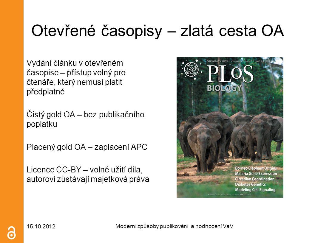 Otevřené časopisy – zlatá cesta OA Vydání článku v otevřeném časopise – přístup volný pro čtenáře, který nemusí platit předplatné Čistý gold OA – bez