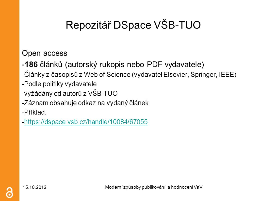 Repozitář DSpace VŠB-TUO Open access -186 článků (autorský rukopis nebo PDF vydavatele) -Články z časopisů z Web of Science (vydavatel Elsevier, Sprin