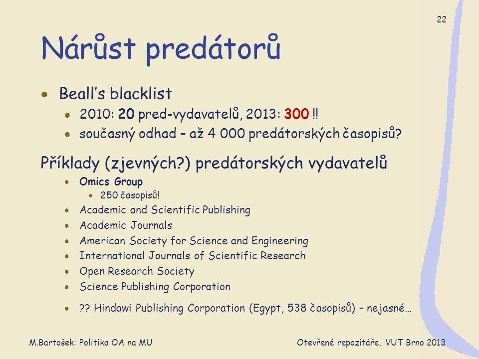 M.Bartošek: Politika OA na MU Otevřené repozitáře, VUT Brno 2013 22 Nárůst predátorů  Beall's blacklist  2010: 20 pred-vydavatelů, 2013: 300 !.