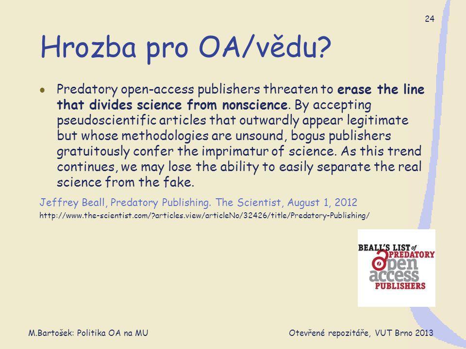 M.Bartošek: Politika OA na MU Otevřené repozitáře, VUT Brno 2013 24 Hrozba pro OA/vědu.