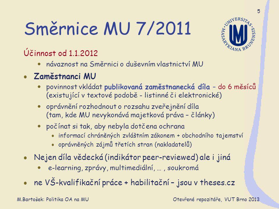 M.Bartošek: Politika OA na MU Otevřené repozitáře, VUT Brno 2013 6 Zaměstnanecké dílo  Zaměstnaneckým dílem je dílo, které bylo vytvořeno zaměstnancem MU ke splnění povinností vyplývajících z pracovněprávního vztahu k MU (např.