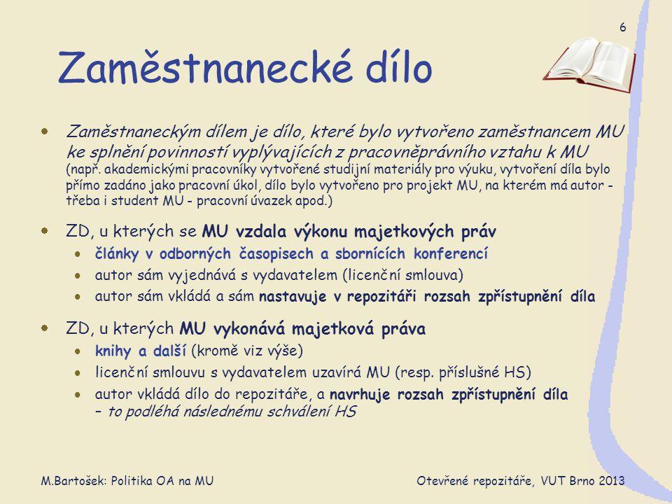 M.Bartošek: Politika OA na MU Otevřené repozitáře, VUT Brno 2013 7 Workflow autor zaměstnanecké dílo Publikační záznam (RIV) Repozitář - vložení souboru - nastavení přístupu článek | ostatní IS MU vydavatel HS MU schválení přístupu koordinátor-HS zaměstnanecké dílo MU vykonává m-práva čtenář