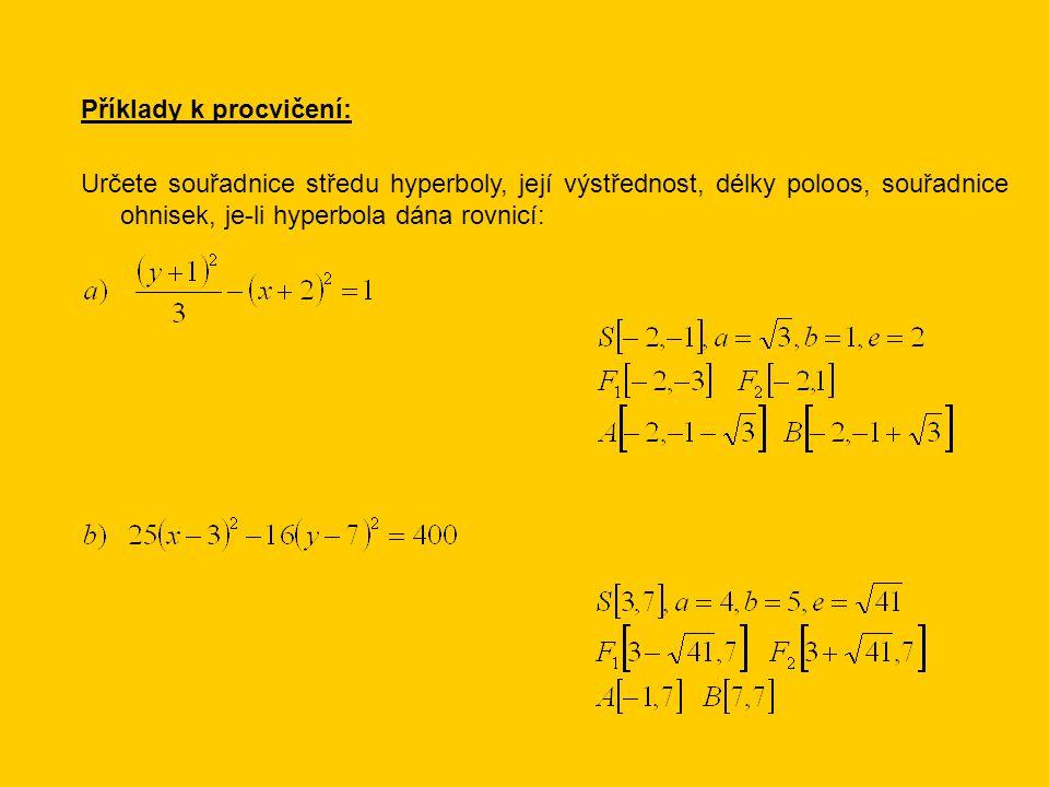 Příklady k procvičení: Určete souřadnice středu hyperboly, její výstřednost, délky poloos, souřadnice ohnisek, je-li hyperbola dána rovnicí: