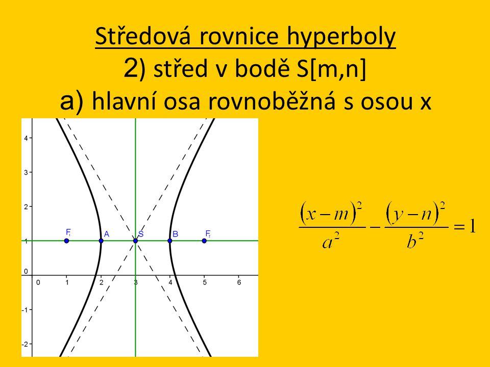 Středová rovnice hyperboly 2 ) střed v bodě S[m,n] a) hlavní osa rovnoběžná s osou x