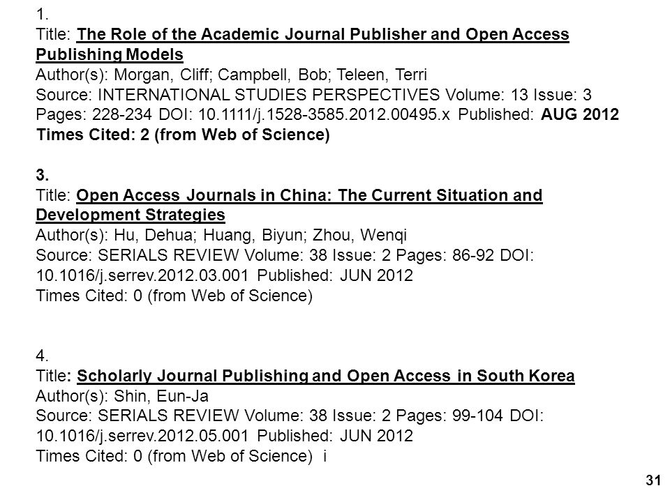 31 1. Title: The Role of the Academic Journal Publisher and Open Access Publishing Models Author(s): Morgan, Cliff; Campbell, Bob; Teleen, Terri Sourc