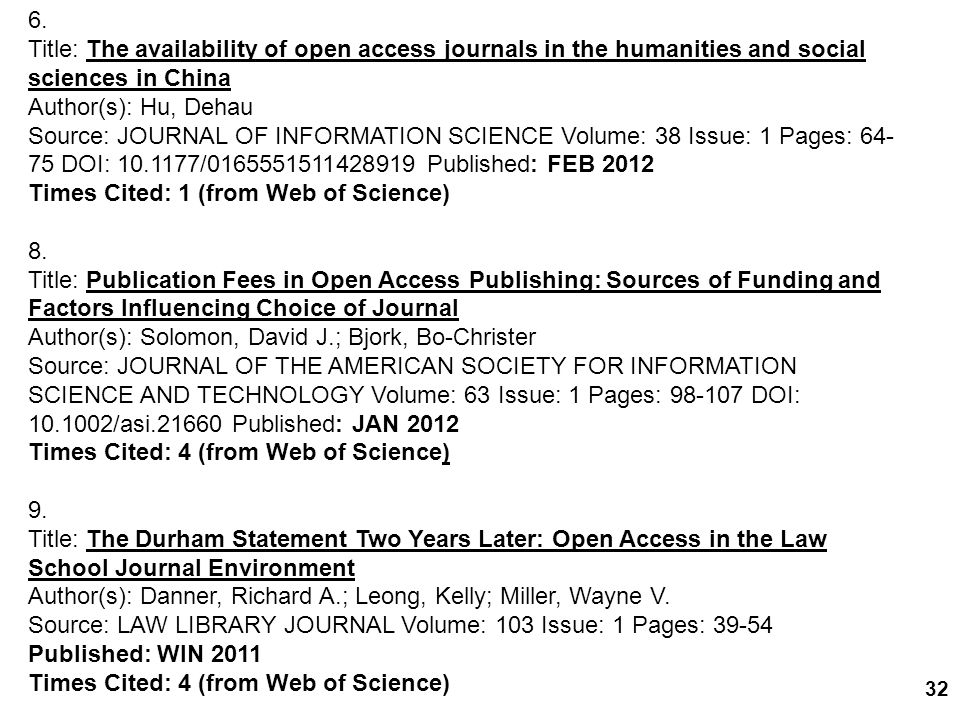 32 6. Title: The availability of open access journals in the humanities and social sciences in China Author(s): Hu, Dehau Source: JOURNAL OF INFORMATI