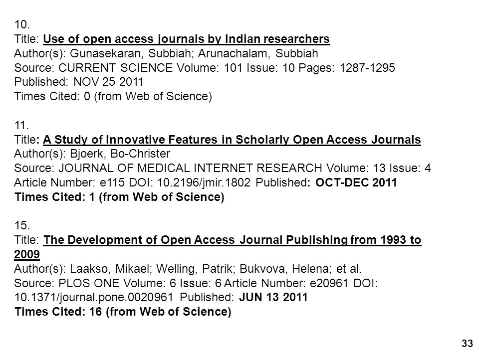33 10. Title: Use of open access journals by Indian researchers Author(s): Gunasekaran, Subbiah; Arunachalam, Subbiah Source: CURRENT SCIENCE Volume: