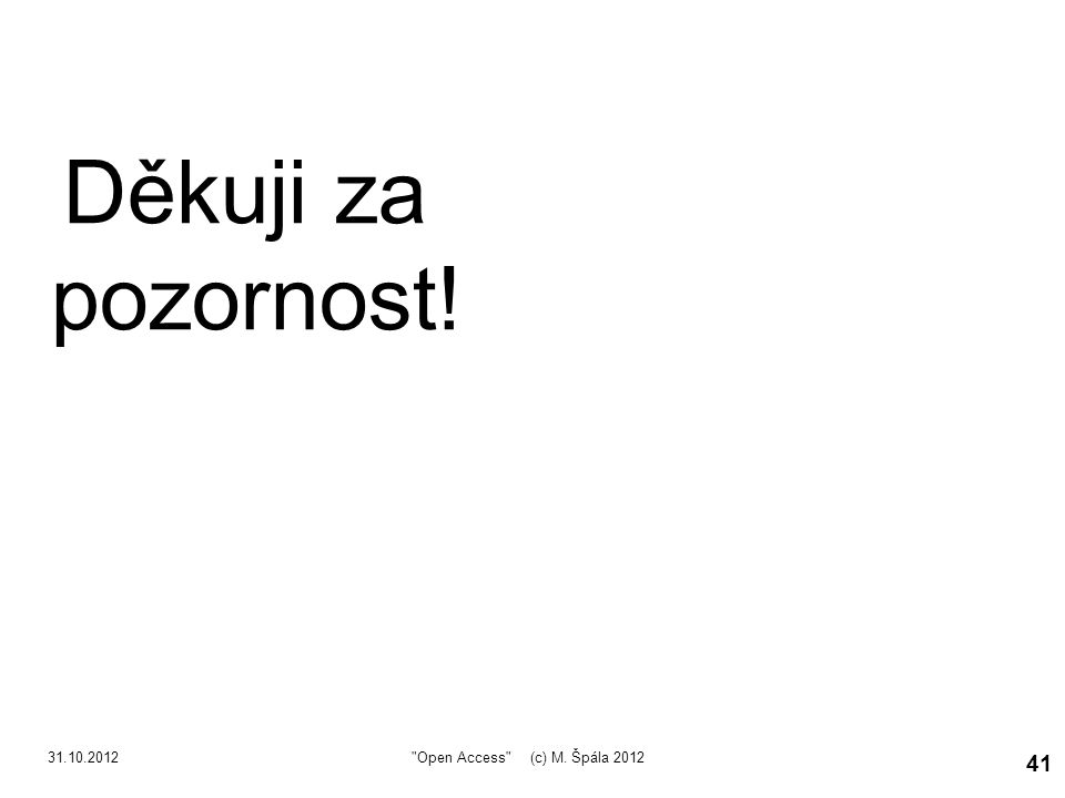 31.10.2012 41 Děkuji za pozornost! Open Access (c) M. Špála 2012