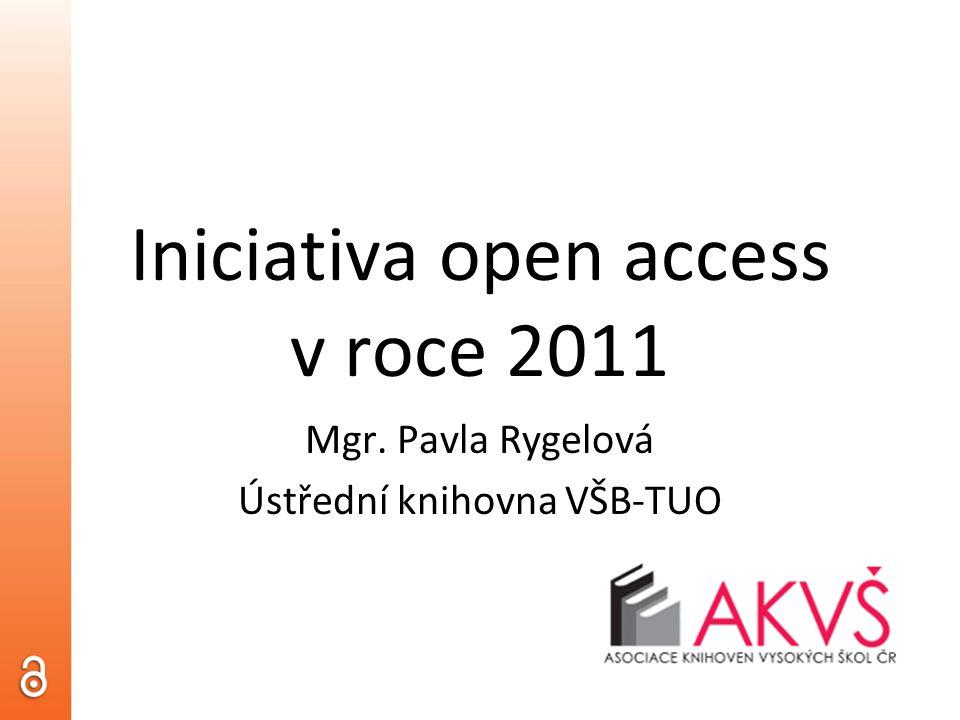 Iniciativa open access v roce 2011 Mgr. Pavla Rygelová Ústřední knihovna VŠB-TUO