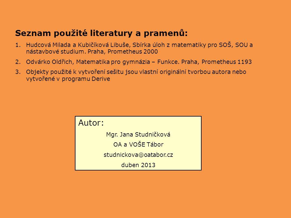 Seznam použité literatury a pramenů: 1.Hudcová Milada a Kubičíková Libuše, Sbírka úloh z matematiky pro SOŠ, SOU a nástavbové studium.