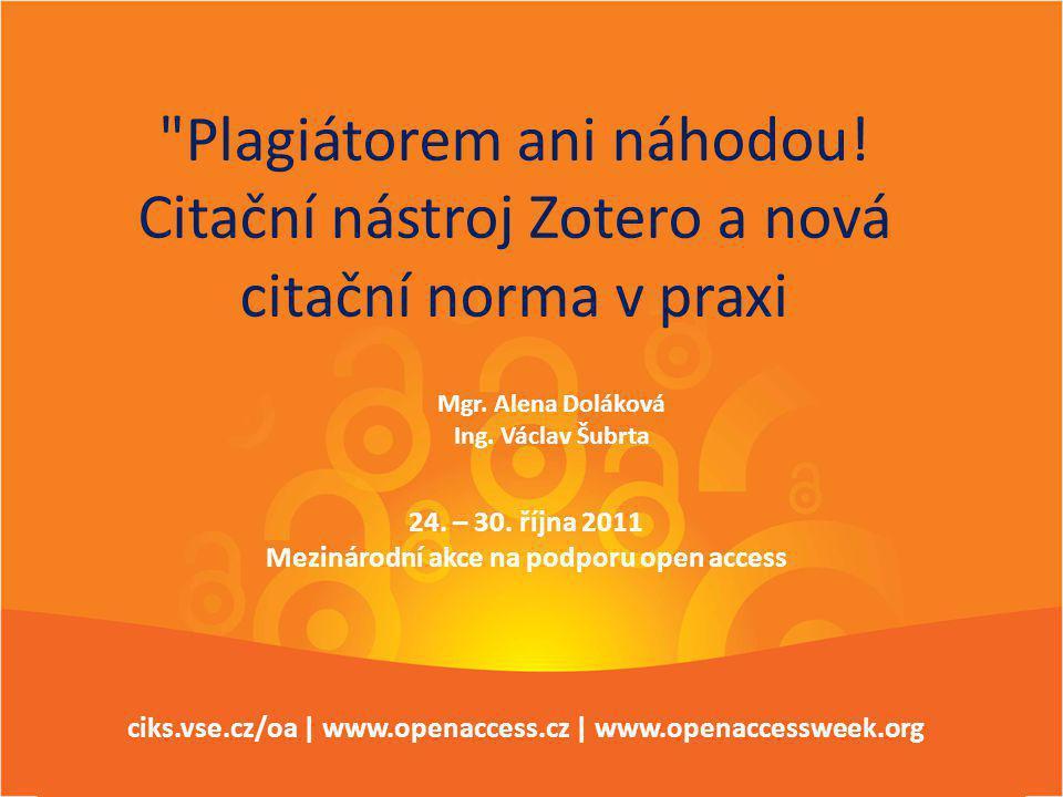 Open Access Week 24. – 30. října 2011 ciks.vse.cz/oa www.openaccess.cz Plagiátorem ani náhodou.