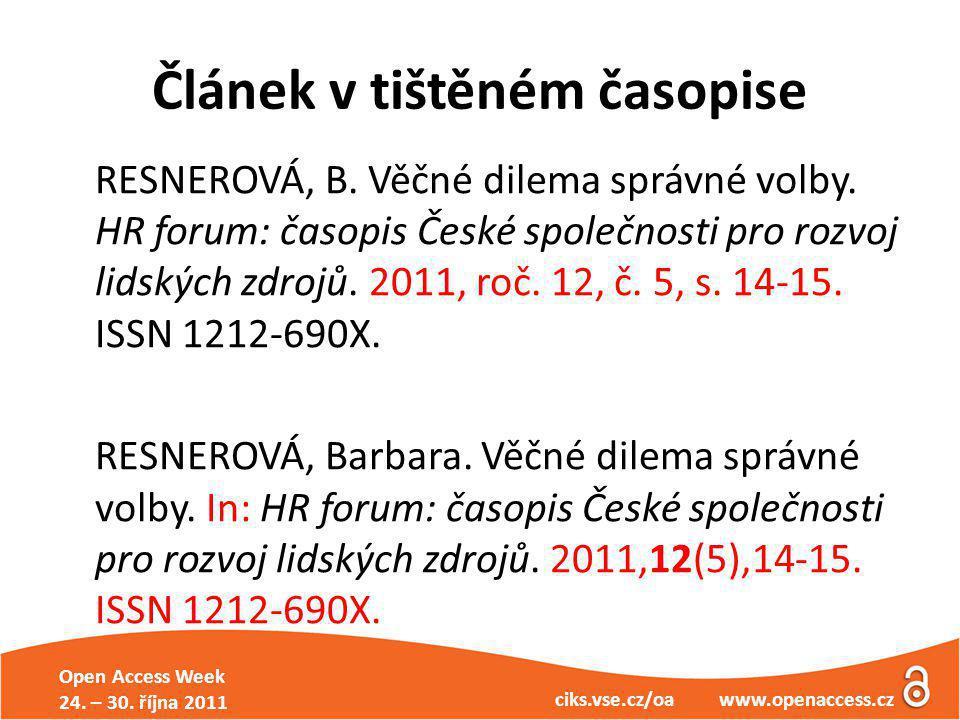 Open Access Week 24. – 30. října 2011 ciks.vse.cz/oa www.openaccess.cz Článek v tištěném časopise RESNEROVÁ, B. Věčné dilema správné volby. HR forum: